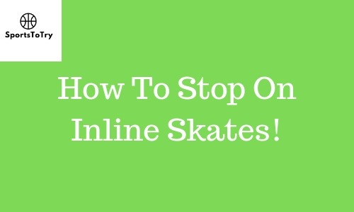 How To Stop On Inline Skates! featured