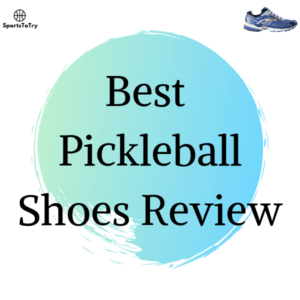 Best Pickleball Shoes Review