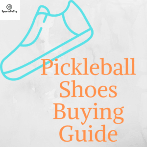 Pickleball Shoes Buying guide