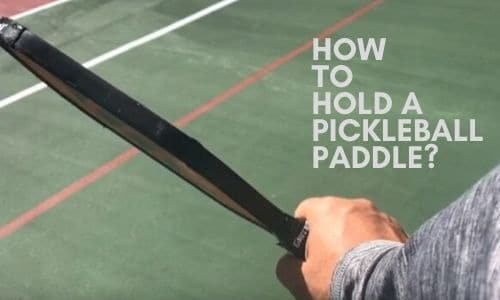 How To Hold A Pickleball Paddle: 3 Best Techniques Described!