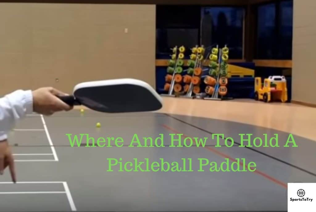 Where And How To Hold A Pickleball Paddle