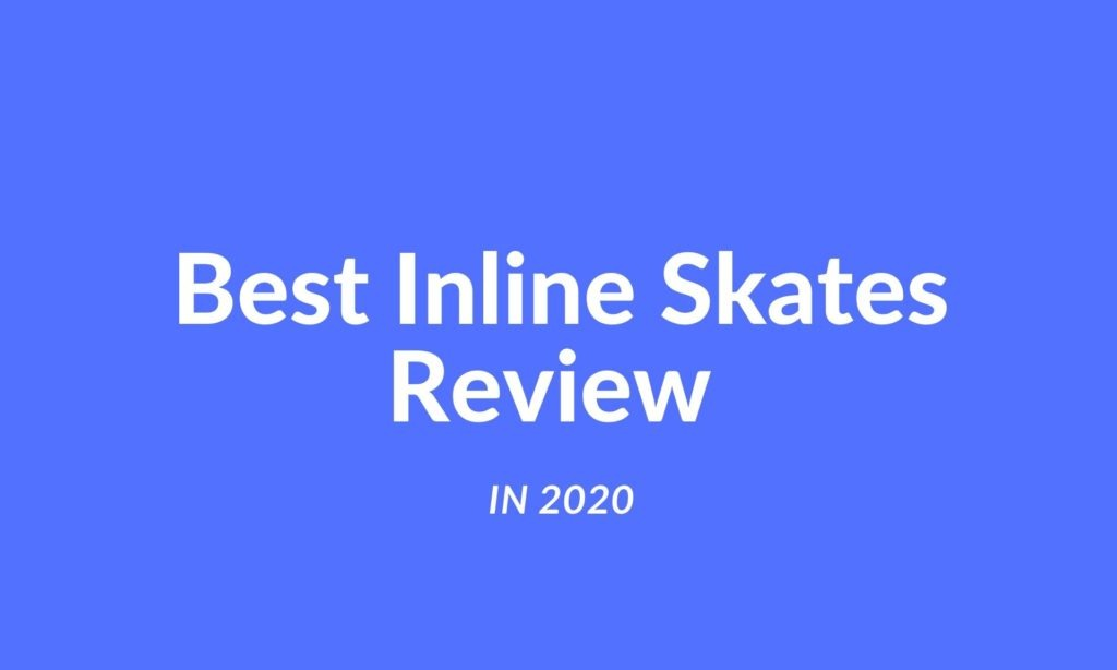 Best Inline Skates Review In 2020