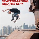 Skateboarding and the City A Complete History