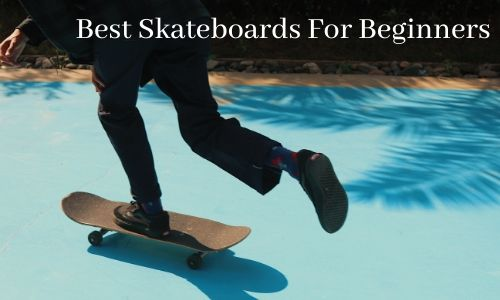 Best Skateboards For Beginners featured