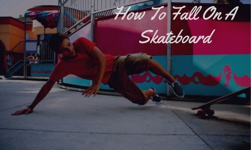 How To Fall On A Skateboard