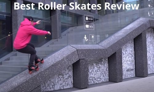15 Best Roller Skates [2021 Reviews & Ultimate Buyer's Guide]