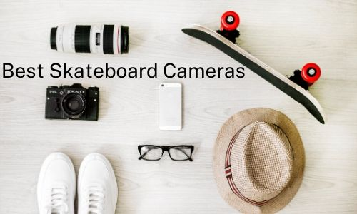 best skateboarding cameras