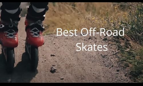 Best Off-Road Skates (True Guide For Advanced Skaters)