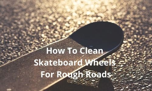 How To Clean Skateboard Wheels [Easy 9 Steps & Tips]