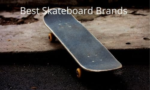 10 Best Skateboard Brands That You Can Rely On.