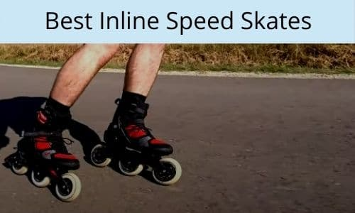 Best Inline Speed Skates[In-Depth Review & Guide 2020]