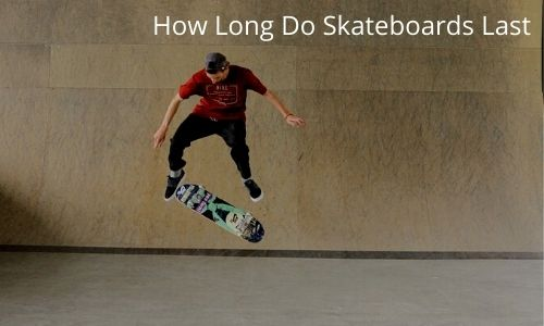 How Long Do Skateboards Last