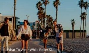 What To Wear While Roller Skating