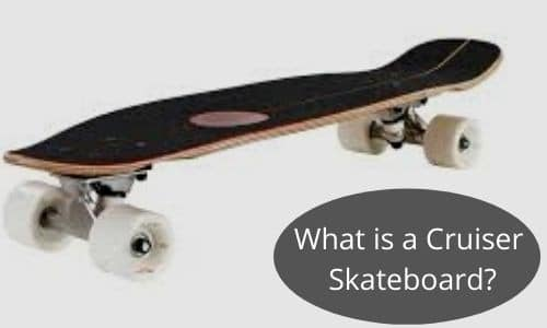 What is a Cruiser Skateboard_