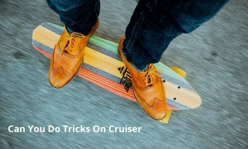 can you do tricks on cruiser