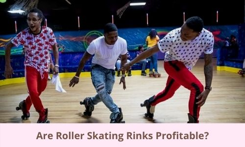 Are Roller Skating Rinks Profitable in 2021